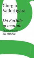 Da Euclide ai neuroni. La geometria nel cervello - Vallortigara Giorgio