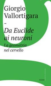 Copertina di 'Da Euclide ai neuroni. La geometria nel cervello'