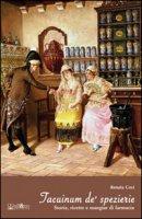 Taccuinum de' spezierie. Storie, ricette e mangiar di farmacia - Covi Renata