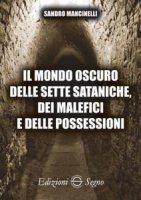 Il mondo oscuro delle sette sataniche, dei malefici e delle possessioni - Sandro Mancinelli