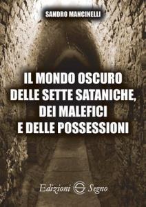 Copertina di 'Il mondo oscuro delle sette sataniche, dei malefici e delle possessioni'