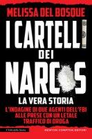 I cartelli dei narcos. La vera storia - Del Bosque Melissa