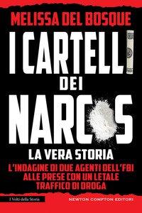 Copertina di 'I cartelli dei narcos. La vera storia'