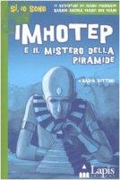 Imhotep e il mistero della piramide - Vittori Nadia, Iacurci Agostino
