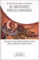 Il silenzio degli angeli. Viaggio tra monasteri e voci dell'oriente cristiano - Colosimo Jean-François