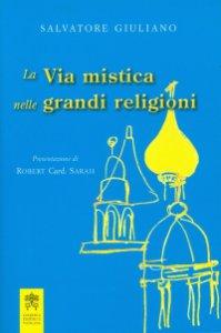 Copertina di 'La Via mistica nelle grandi religioni'