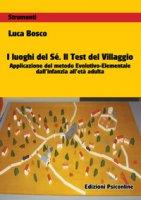 I luoghi del sé. Il test del villaggio. Applicazione del metodo evolutivo-elementale dall'infanzia all'età adulta - Bosco Luca