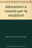 Adorazioni e rosario per le vocazioni - Pinato Silvano, Fiorenza Antonio