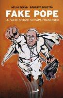 Fake Pope. Le false notizie su papa Francesco - Nello Scavo , Roberto Beretta