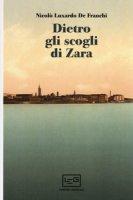 Dietro gli scogli di Zara - Luxardo De Franchi Nicolò