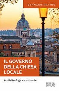 Copertina di 'Governo della Chiesa locale. Analisi teologica e pastorale.  (Il)'