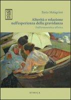 Alterità e relazione nell'esperienza della gravidanza. Dall'ermeneutica all'etica - Malagrinò Ilaria