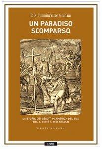 Copertina di 'Paradiso scomparso. La storia dei Gesuiti in America del Sud tra il XVII e il XVIII secolo (Un)'