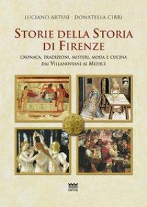 Copertina di 'Storie della storia di Firenze. Cronaca, tradizioni, misteri, moda e cucina dai villanoviani ai Medici'