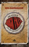 Rockfiles. 500 storie che hanno fatto storia - Guaitamacchi Ezio