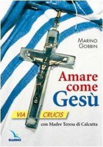 Copertina di 'Amare come Gesù. Via Crucis con Madre Teresa di Calcutta'