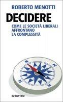 Decidere. Come le società liberali affrontano la complessità - Roberto Menotti