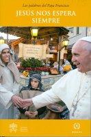 Jesús nos espera siempre. - Francesco (Jorge Mario Bergoglio)
