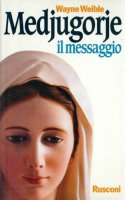 Medjugorje. Il messaggio - Weible Wayne