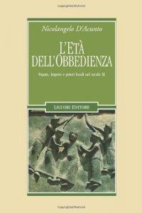 Copertina di 'L' età dell'obbedienza. Papato, impero e poteri locali nel secolo XI'