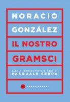 Il nostro Gramsci - Horacio L. González