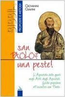 San Paolo? una peste! L'Apostolo delle genti negli Atti degli Apostoli. Guida popolare all'incontro con Paolo - Giavini Giovanni