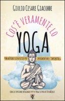 Cos'è veramente lo yoga - Giacobbe Giulio Cesare