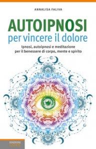 Copertina di 'Autoipnosi per vincere il dolore. Ipnosi, autoipnosi e meditazione per il benessere di corpo, mente e spirito'