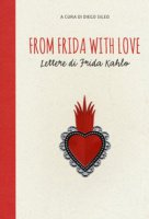 From Frida with love. Lettere di Frida Kahlo