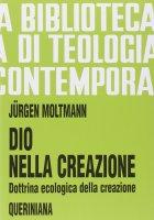 Dio nella creazione. Dottrina ecologica della creazione (BTC 052) - Moltmann Jürgen