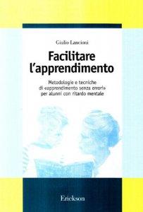 Copertina di 'Facilitare l'apprendimento. Metodologie e tecniche di «apprendimento senza errori» per alunni con ritardo mentale'