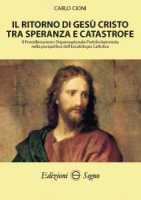 Il ritorno di Gesù Cristo tra speranza e catastrofe - Carlo Cioni