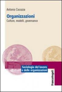 Copertina di 'Organizzazioni. Culture, modelli, governance'