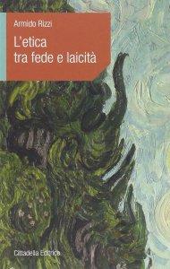 Copertina di 'L'etica tra fede e laicità'