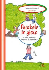 Copertina di 'Parabole in gioco. Come animare incontri di catechesi'