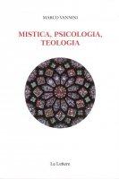 Mistica, psicologia, teologia - Marco Vannini