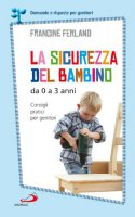 La sicurezza del bambino da 0 a 3 anni - Francine Ferland