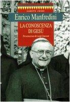 La conoscenza di Gesù - Manfredini Enrico