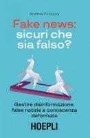 Fake news: sicuri che sia falso? - Andrea Fontana