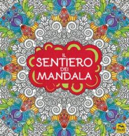 Copertina di 'Il sentiero dei mandala. I quaderni dell'Art Therapy. Disegni da colorare. Ediz. illustrata'