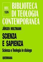 Scienza e sapienza. Scienza e teologia in dialogo (btc 126) - Moltmann Jürgen