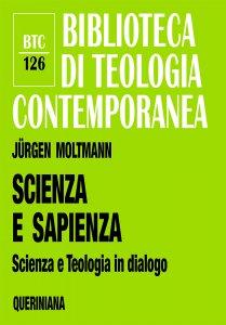 Copertina di 'Scienza e sapienza. Scienza e teologia in dialogo (btc 126)'