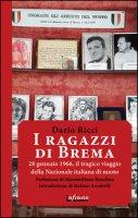I ragazzi di Brema. 28 gennaio 1966, il tragico viaggio della Nazionale italiana di nuoto - Ricci Dario