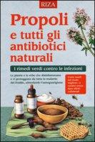Propoli e tutti gli antibiotici naturali. I rimedi verdi contro le infezioni