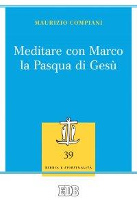 Copertina di 'Meditare con Marco la Pasqua di Gesù'