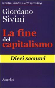 Copertina di 'La fine del capitalismo. Dieci scenari'