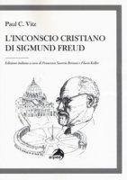 L' inconscio cristiano di Sigmund Freud - Vitz Paul C.
