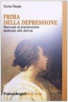 Prima della depressione. Manuale di prevenzione dedicato alle donne - Reale Elvira