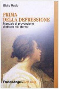Copertina di 'Prima della depressione. Manuale di prevenzione dedicato alle donne'