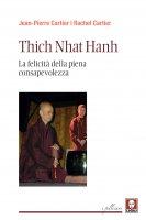 Thich Nhat Hanh. La felicità della piena consapevolezza. - Jean-Pierre Cartier , Rachel Cartier